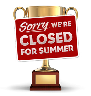 Sorry We're Closed For Summer!